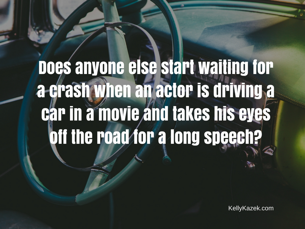 Does anyone else get nervous when an actor driving a car